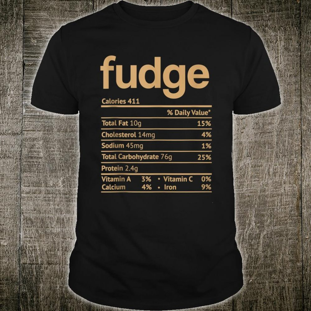 Fudge Nutrition Facts Thanksgiving Christmas Food Shirt