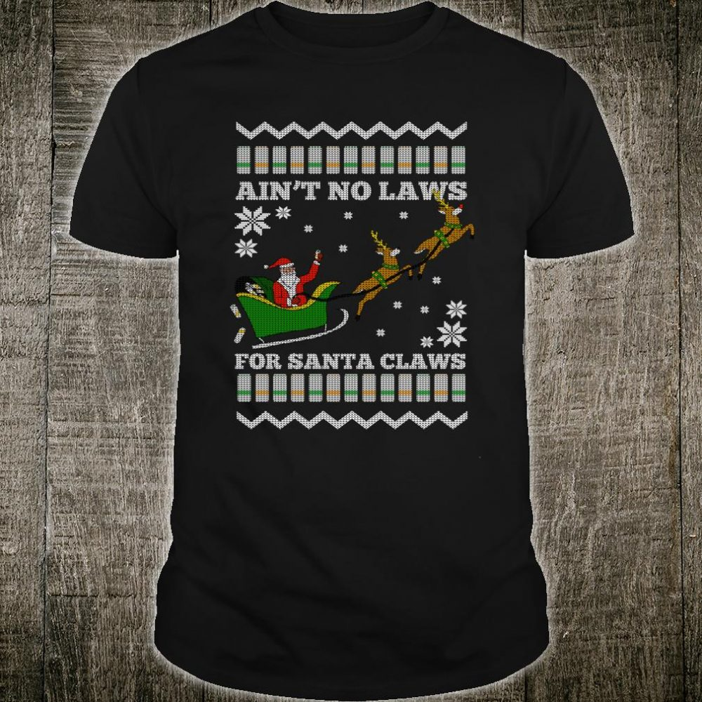 Funny Ugly Christmas Xmas Santa Aint No Laws for Santa Claws Shirt