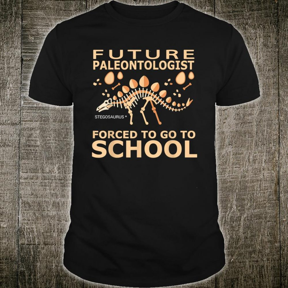 Future Paleontologist forced to go to school Shirt