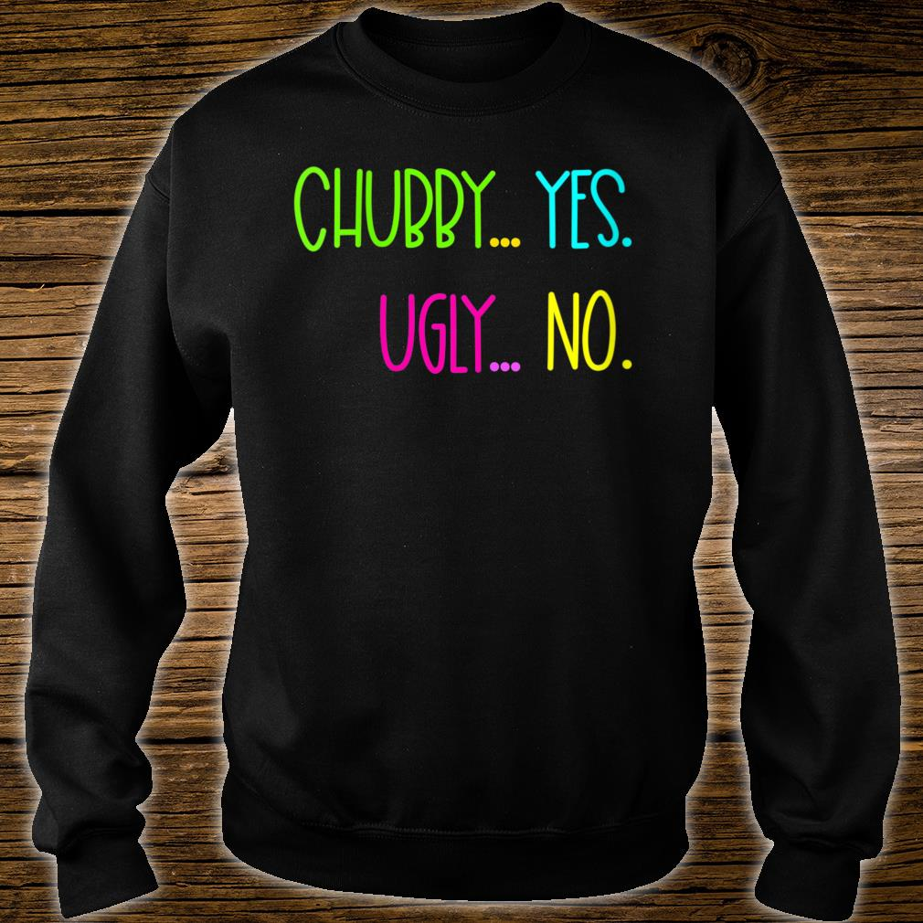 GGT Chubby Yes Ugly No Curvy Girl Shirt sweater