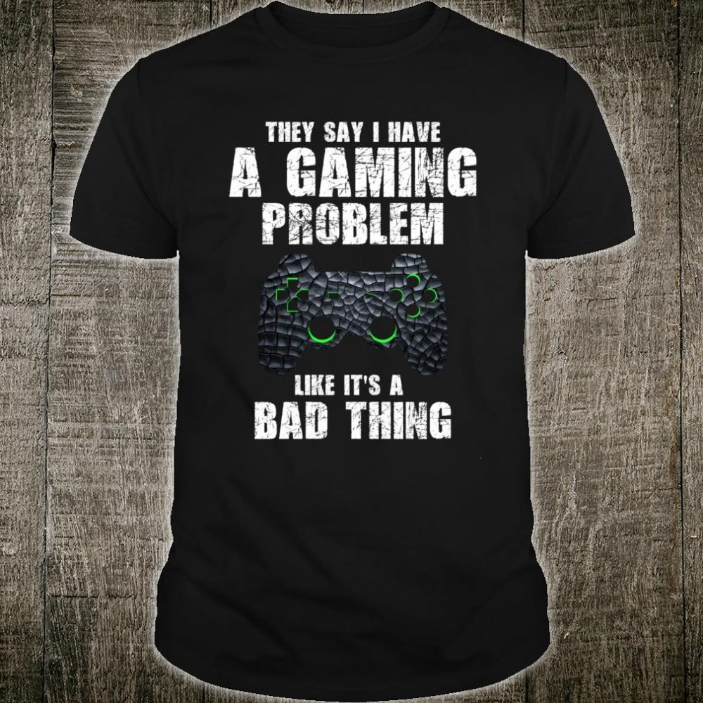 Gamer Funny Quote Sarcastic Gaming Problem Boys Teens Shirt