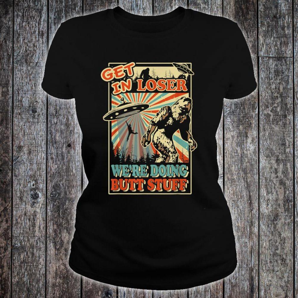 Get In Loser We're Doing Butt Stuff UFO Bigfoot Shirt ladies tee