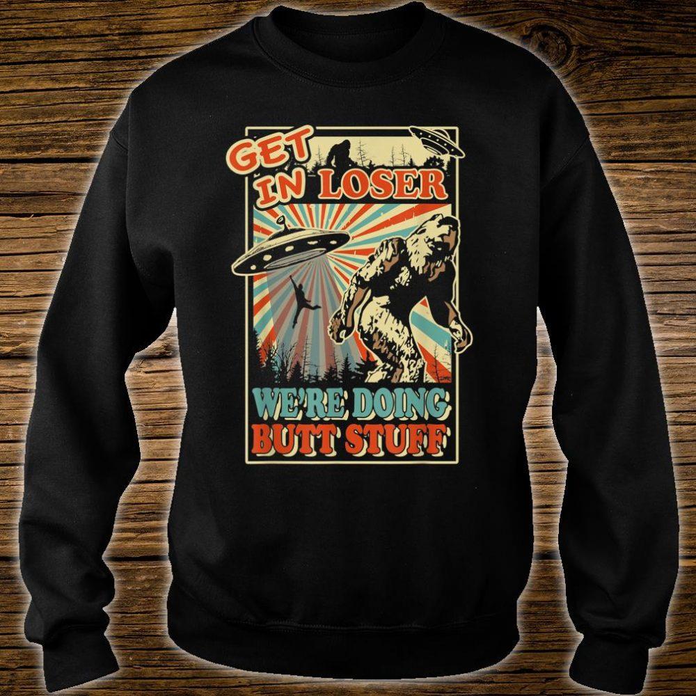 Get In Loser We're Doing Butt Stuff UFO Bigfoot Shirt sweater