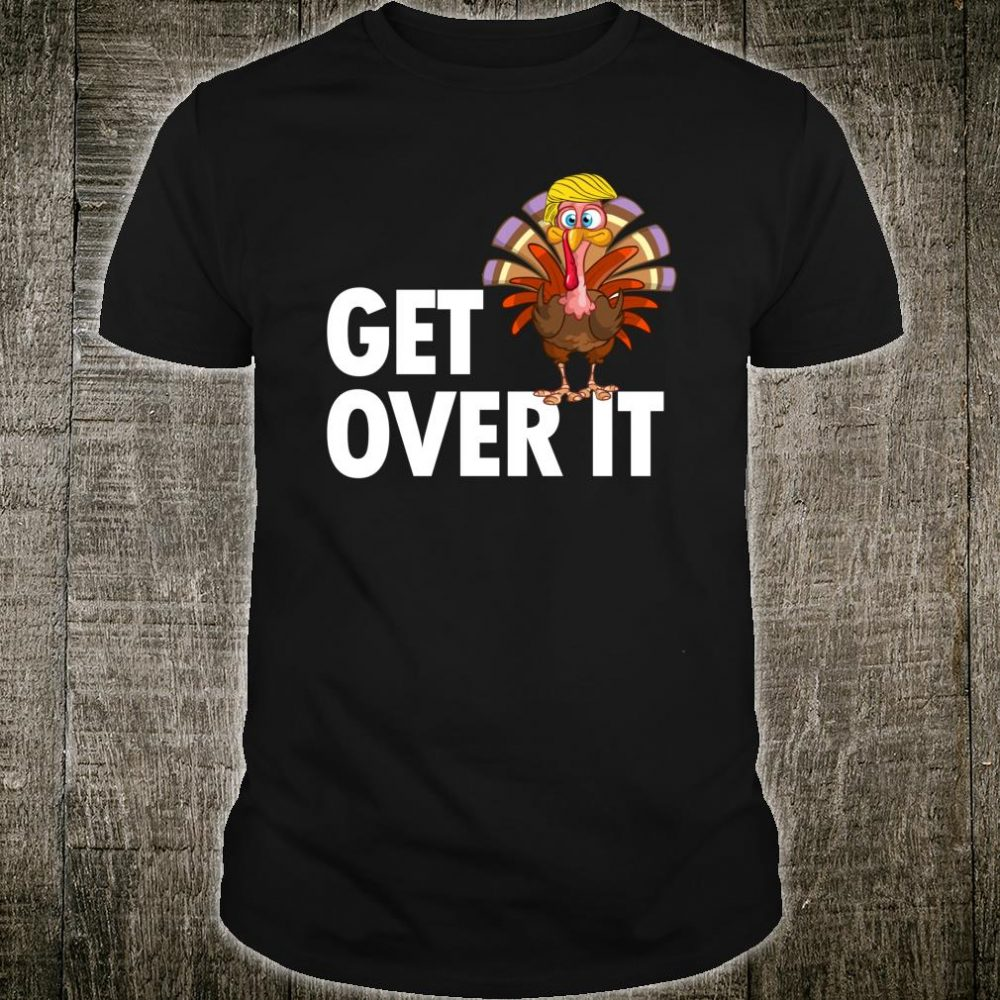 Get Over It Thanksgiving Shirt