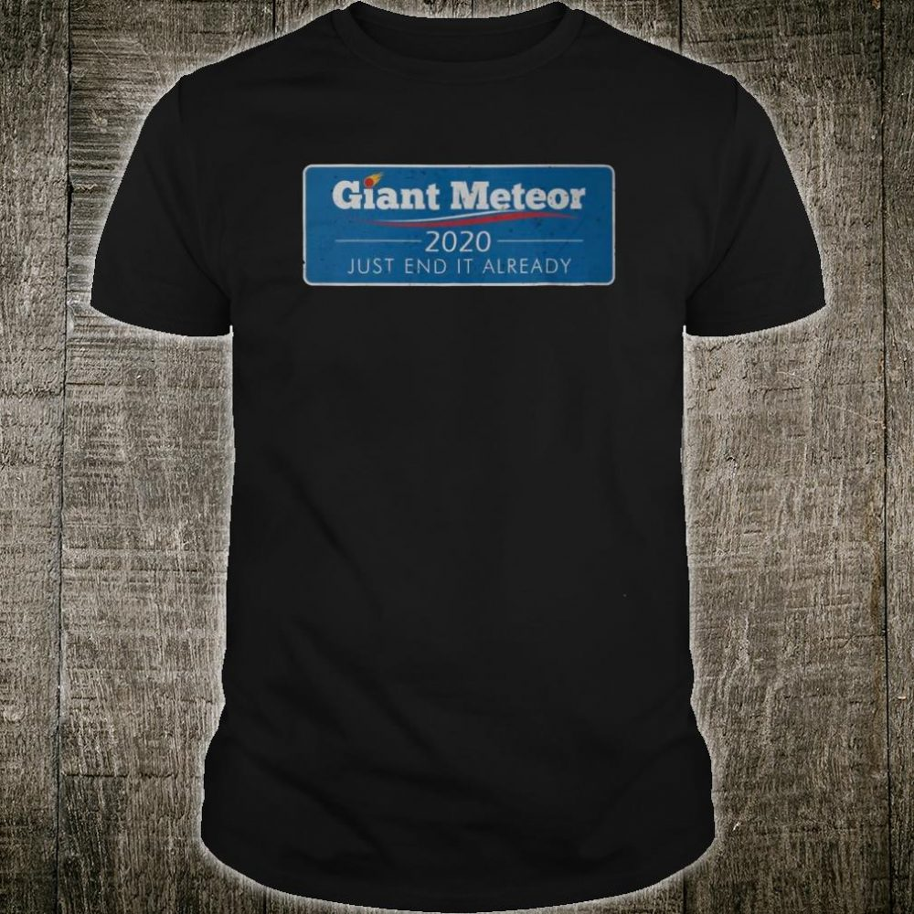 Giant Meteor 2020 Just End It Already Shirt