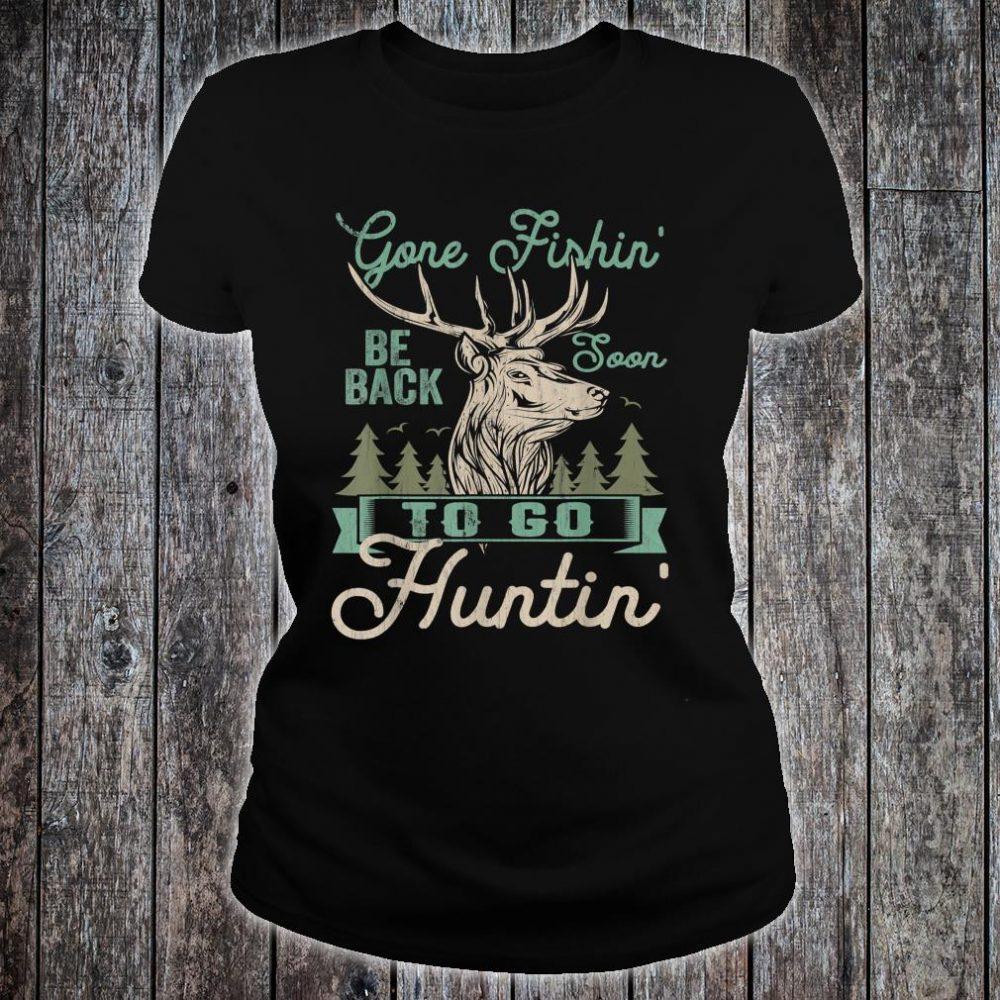 Gone Fishin' be Back Soon To Go Huntin' Shirt ladies tee