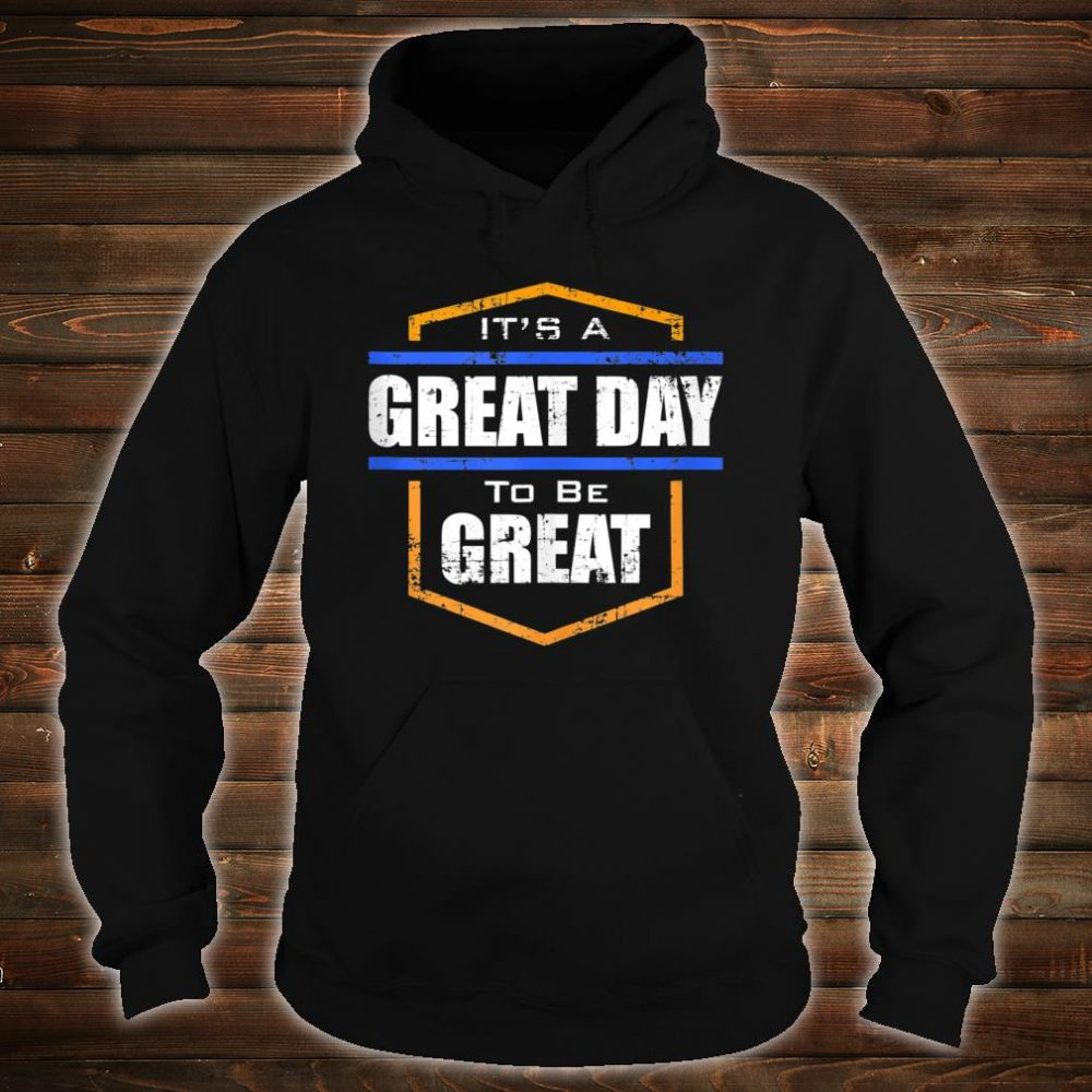 Great Day Shirt hoodie
