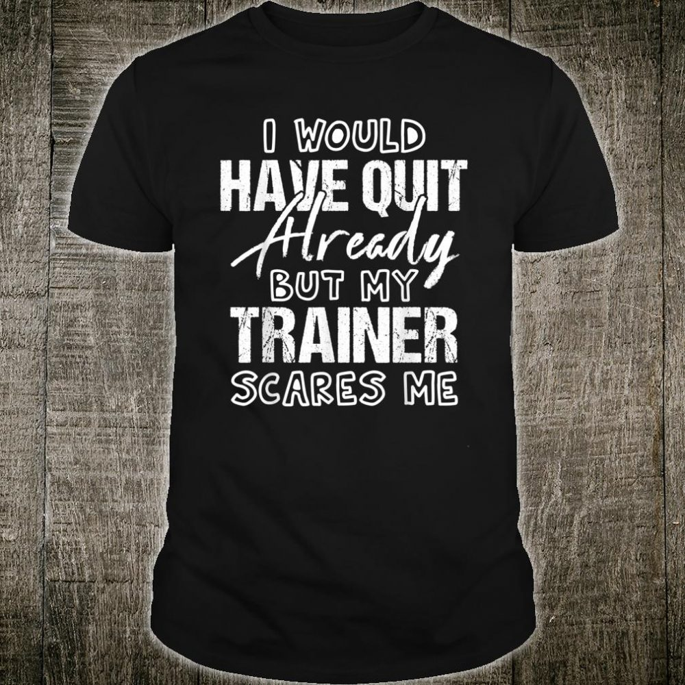 Gym Workout My Trainer Scares Me Lifting Shirt