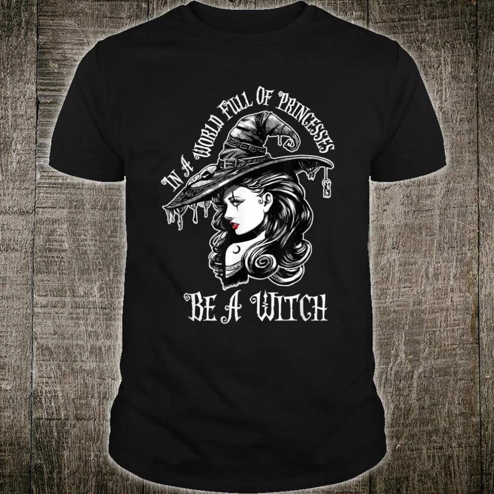 Halloween Gift In A World Full Of Princesses Be A Witch Shirt