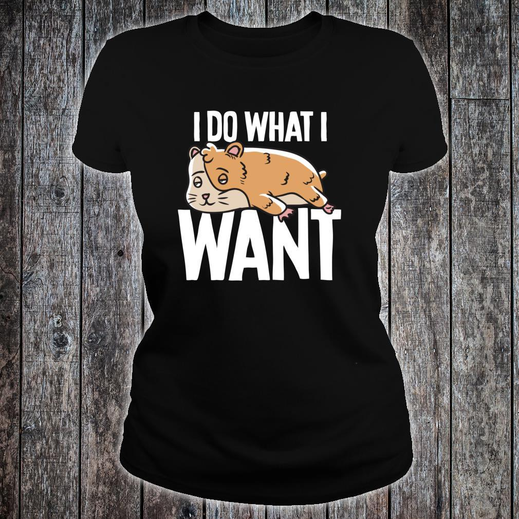 Hamster I Do What I Want Shirt ladies tee