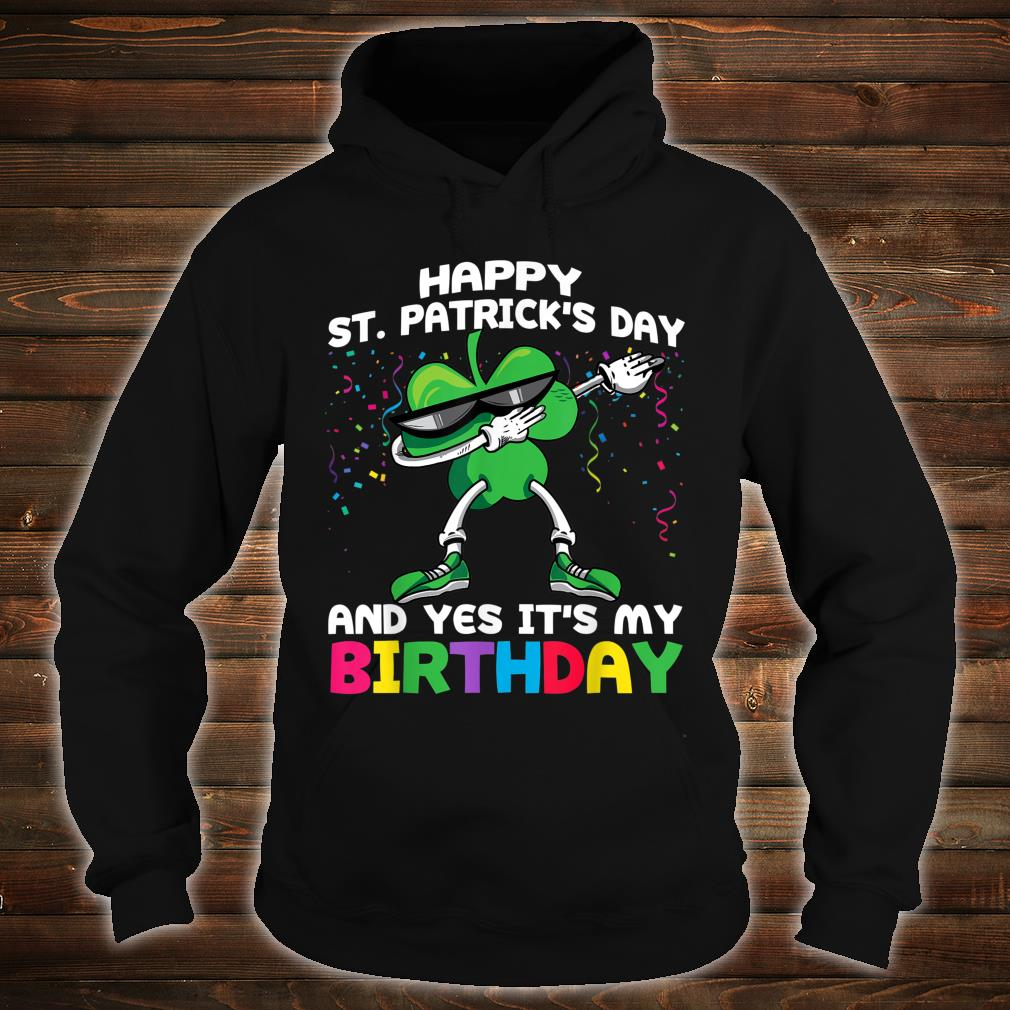 Happy St Patrick's Day And Yes It's My Birthday Shirt hoodie