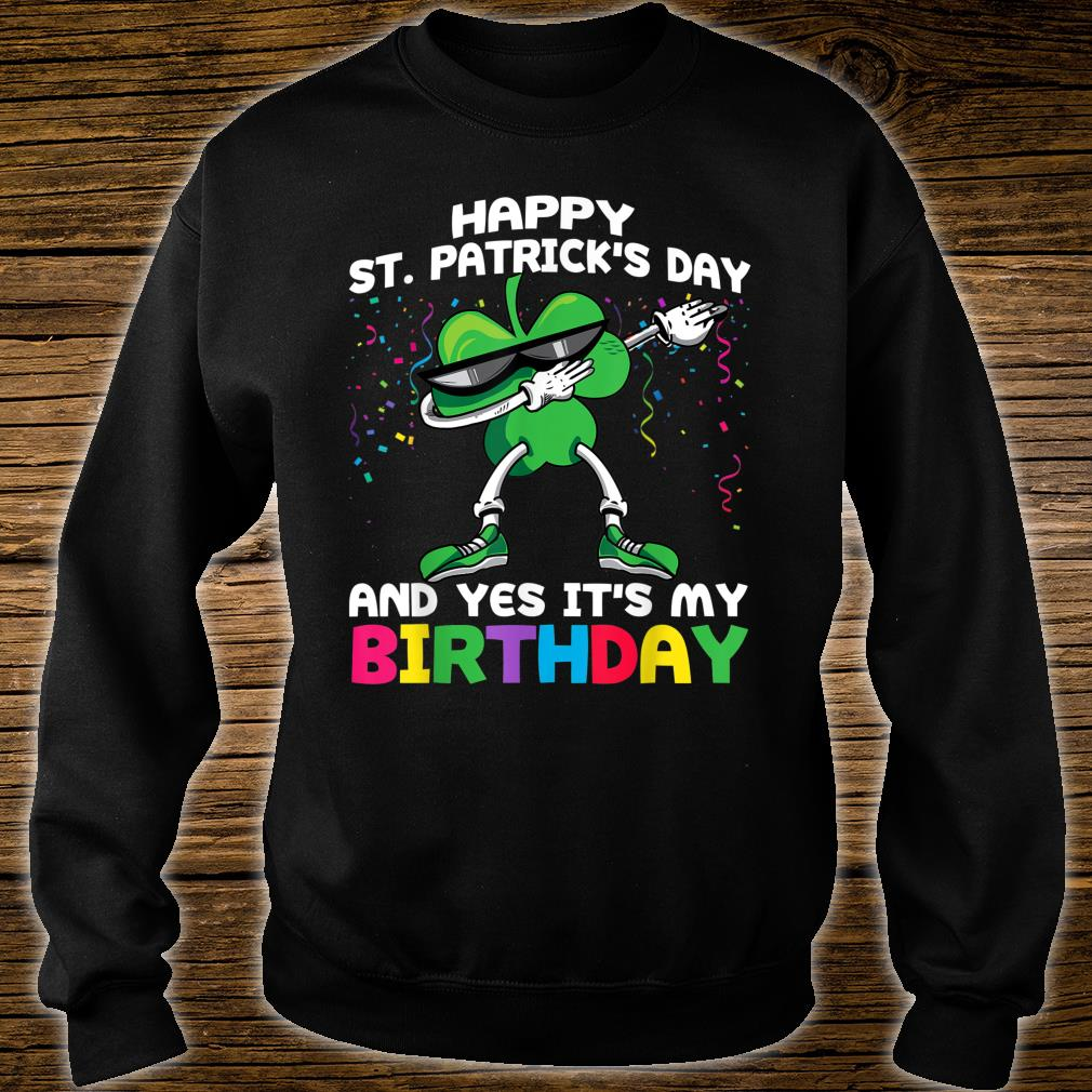 Happy St Patrick's Day And Yes It's My Birthday Shirt sweater
