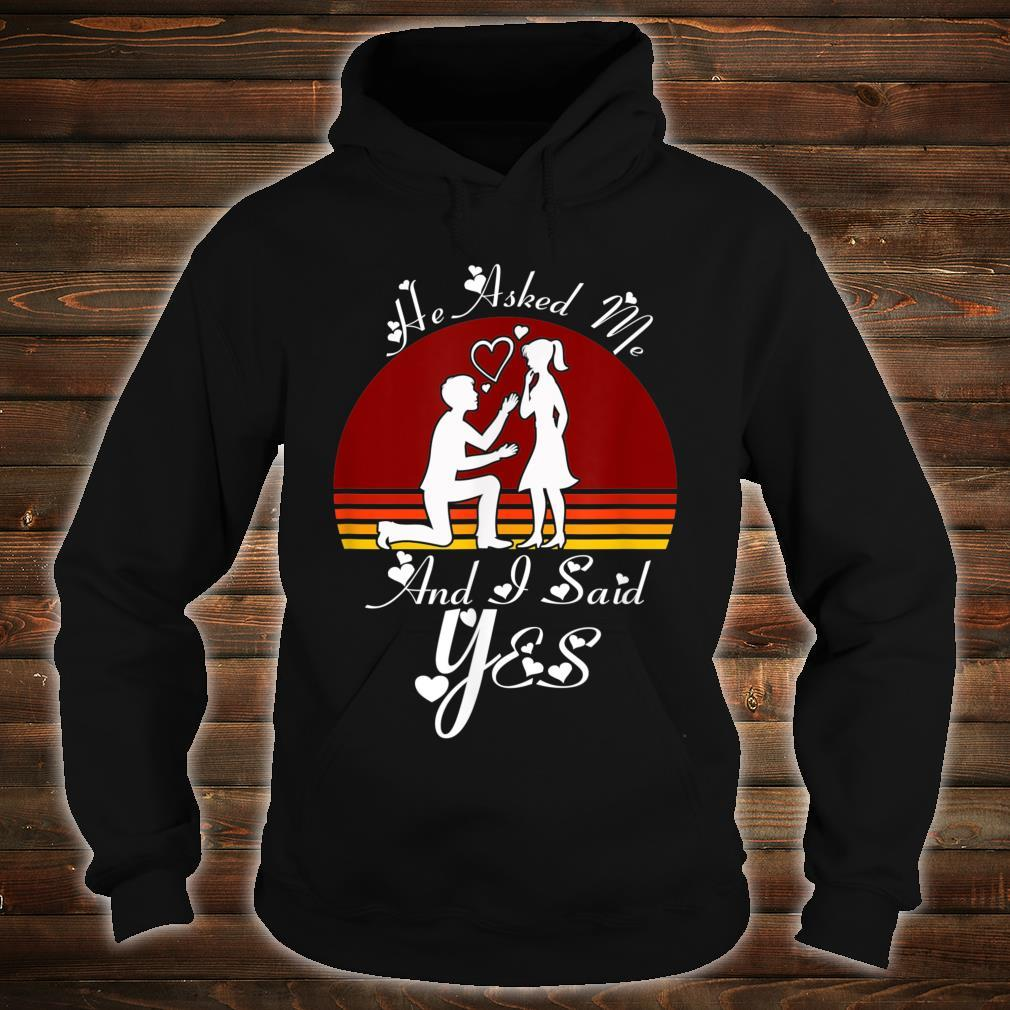 He Asked Me And I Said Yes Romantic Shirt hoodie