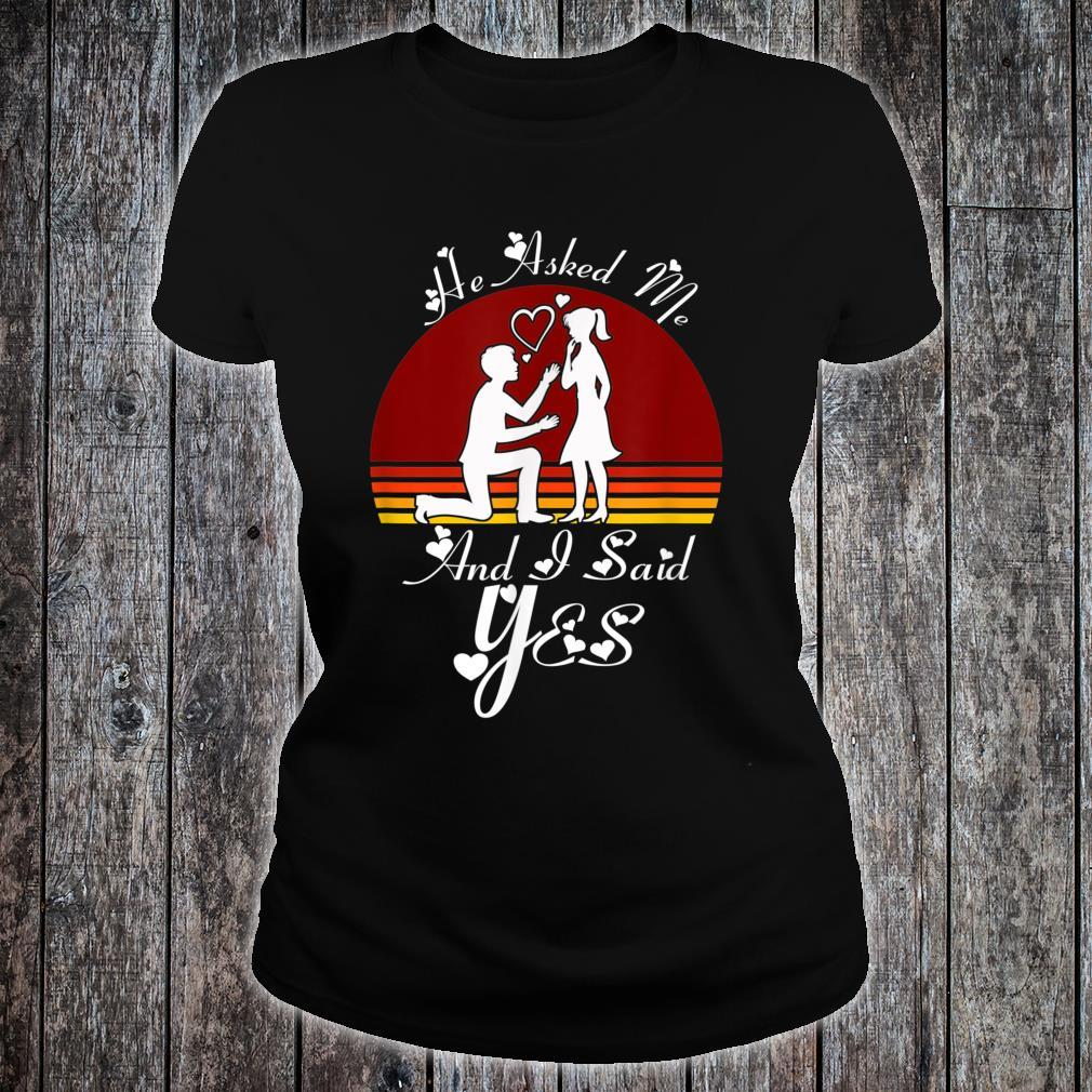 He Asked Me And I Said Yes Romantic Shirt ladies tee