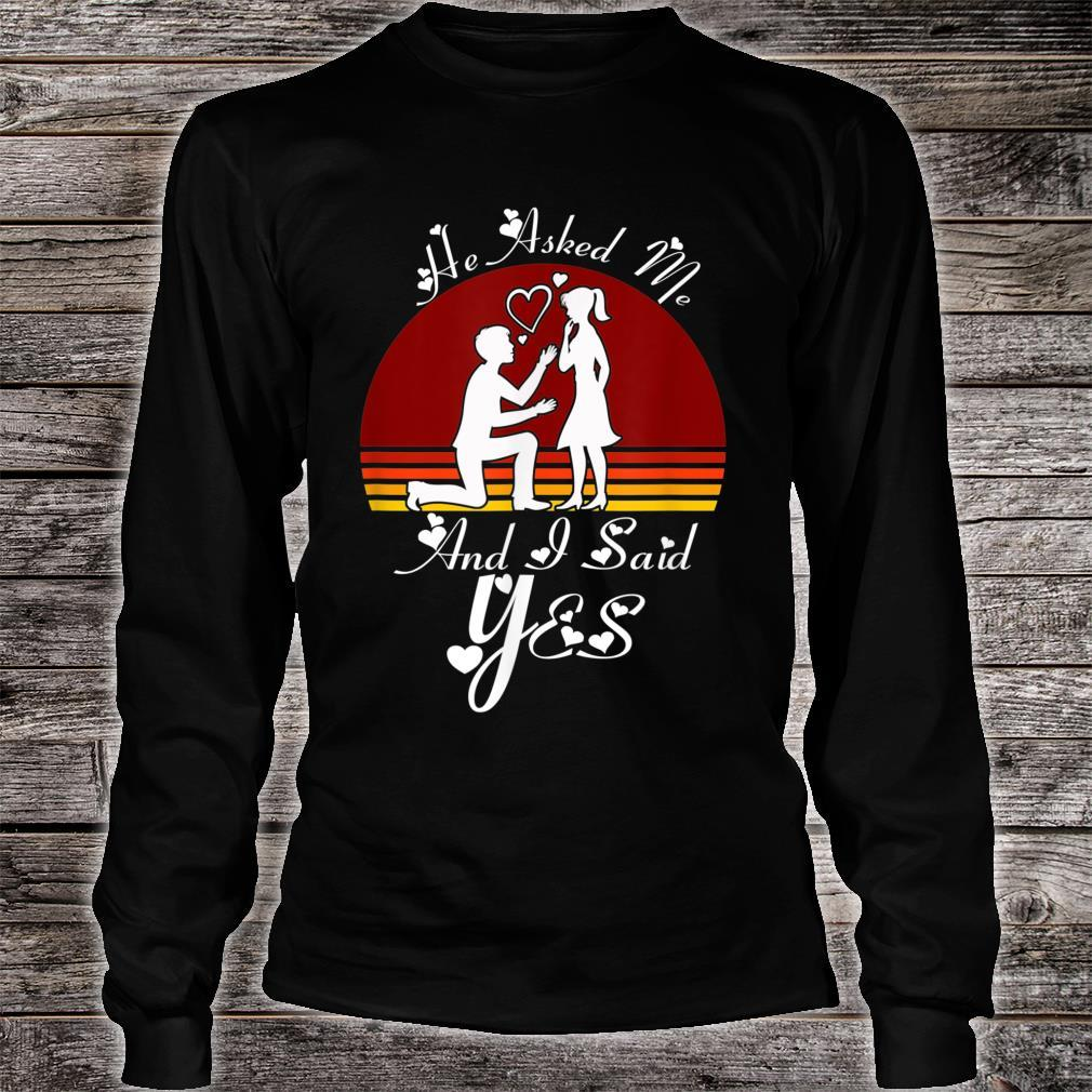 He Asked Me And I Said Yes Romantic Shirt long sleeved