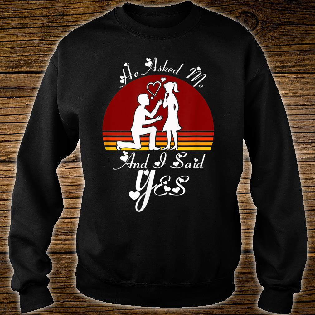 He Asked Me And I Said Yes Romantic Shirt sweater