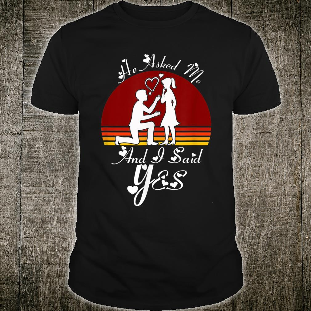 He Asked Me And I Said Yes Romantic Shirt