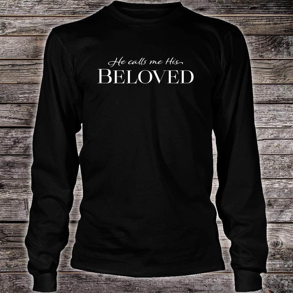He calls me His Beloved Shirt long sleeved