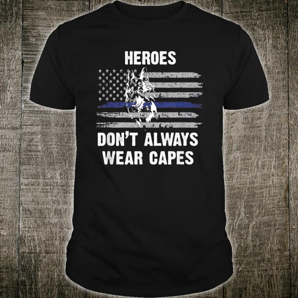 Hero Dog Don't Always Wear Capes Shirt