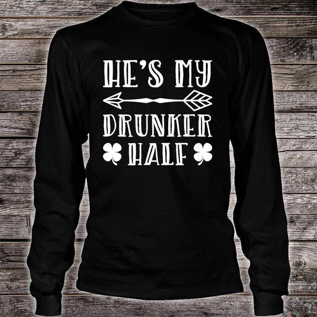 He's My Drunker Half St.Patrick's Day Shirt long sleeved
