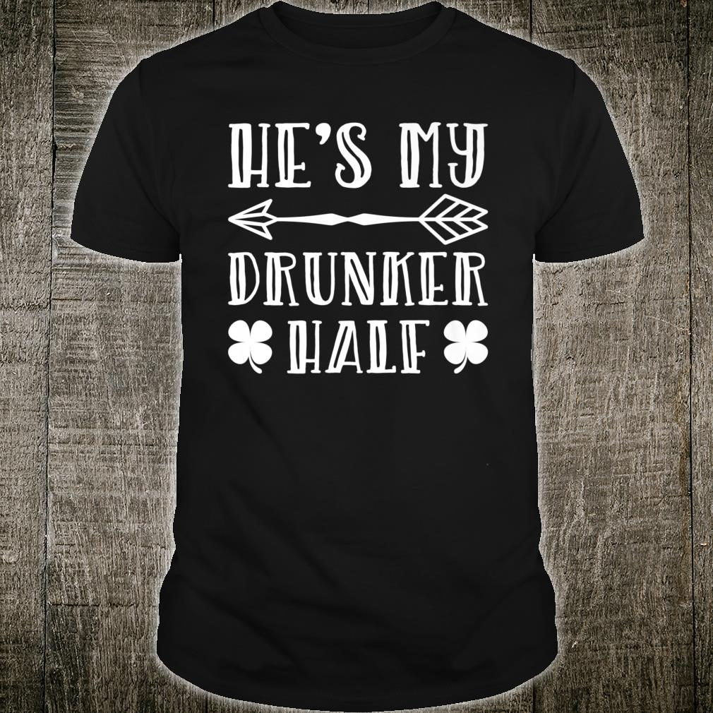 He's My Drunker Half St.Patrick's Day Shirt
