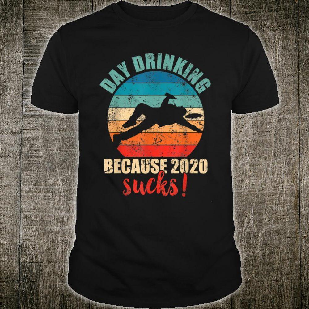 Hilarious Drunk Man Day Drinking Becae 2020 Sucks T-Shirt