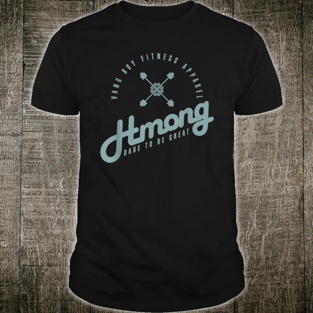 Hmong Dare to be Great Shirt