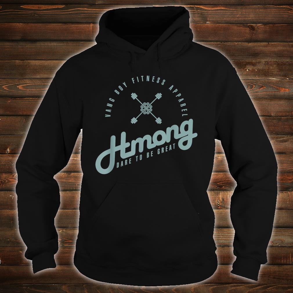 Hmong Dare to be Great Shirt hoodie