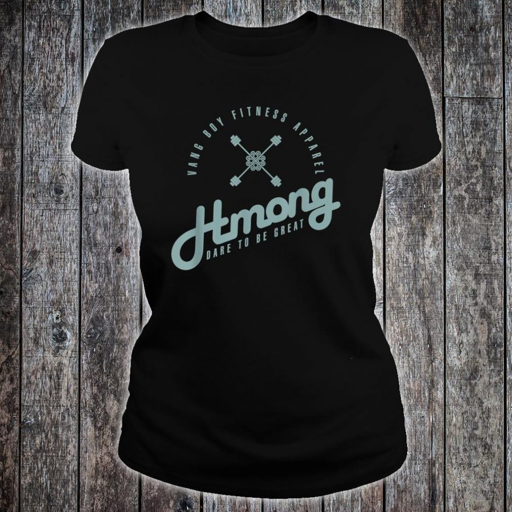 Hmong Dare to be Great Shirt ladies tee