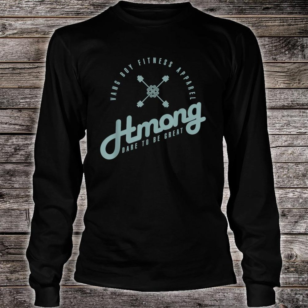 Hmong Dare to be Great Shirt long sleeved