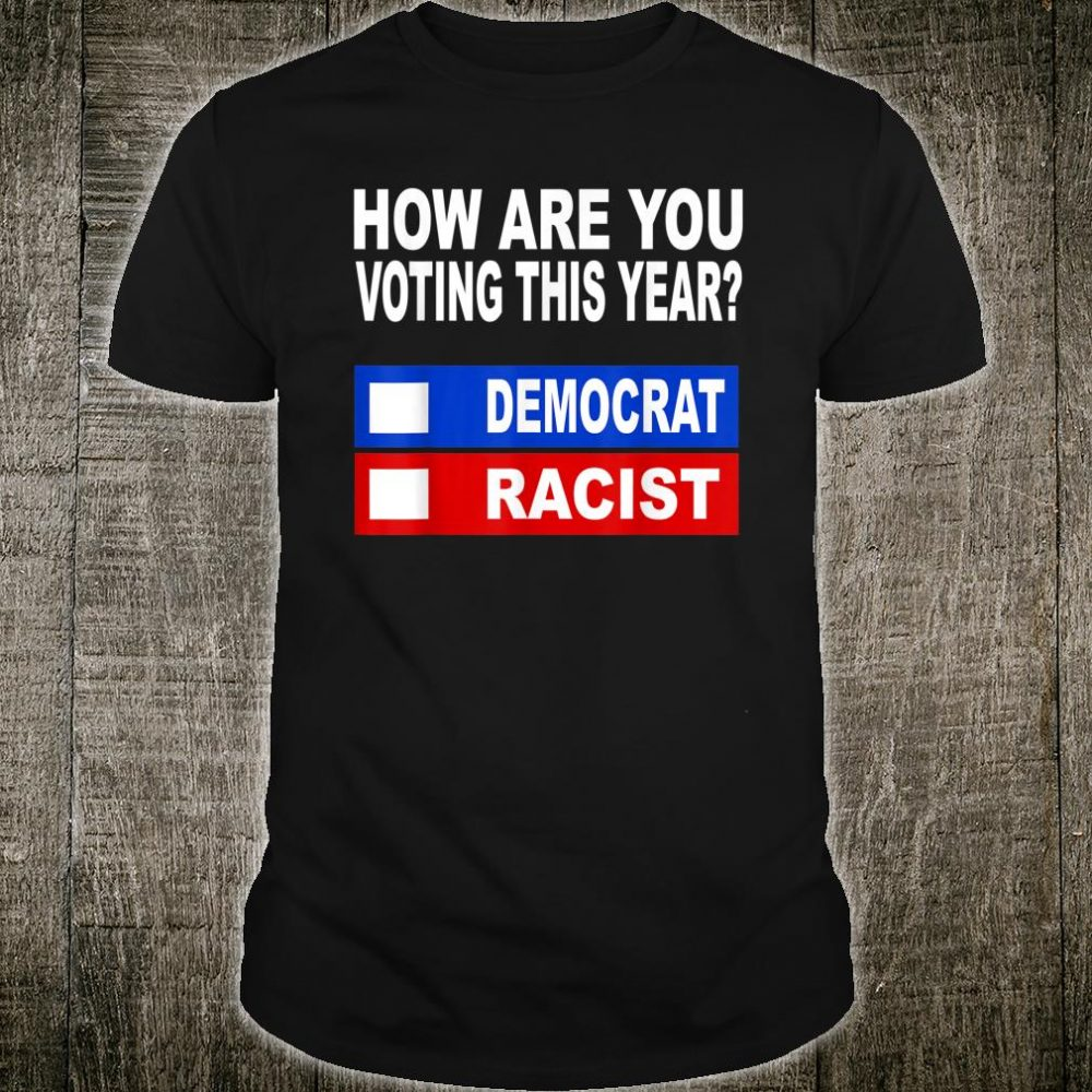 How Are You Voting This Year Democrat Racist Shirt