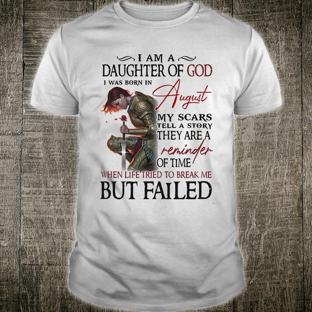 I Am A Daughter Of God I Was Born In August When Life Tried To Break Me But Failed Shirt