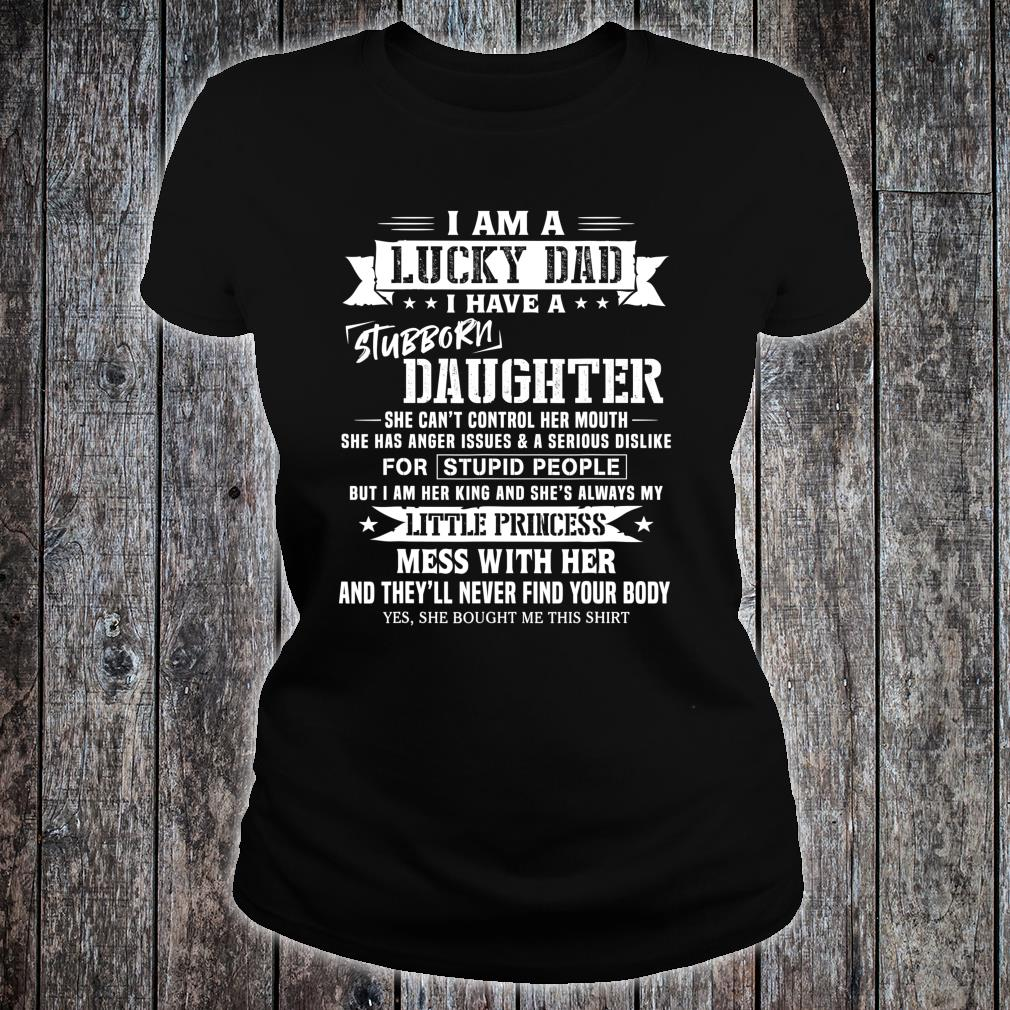 I Am A Lucky Dad I Have Stubborn Daughter Father's Day Shirt ladies tee