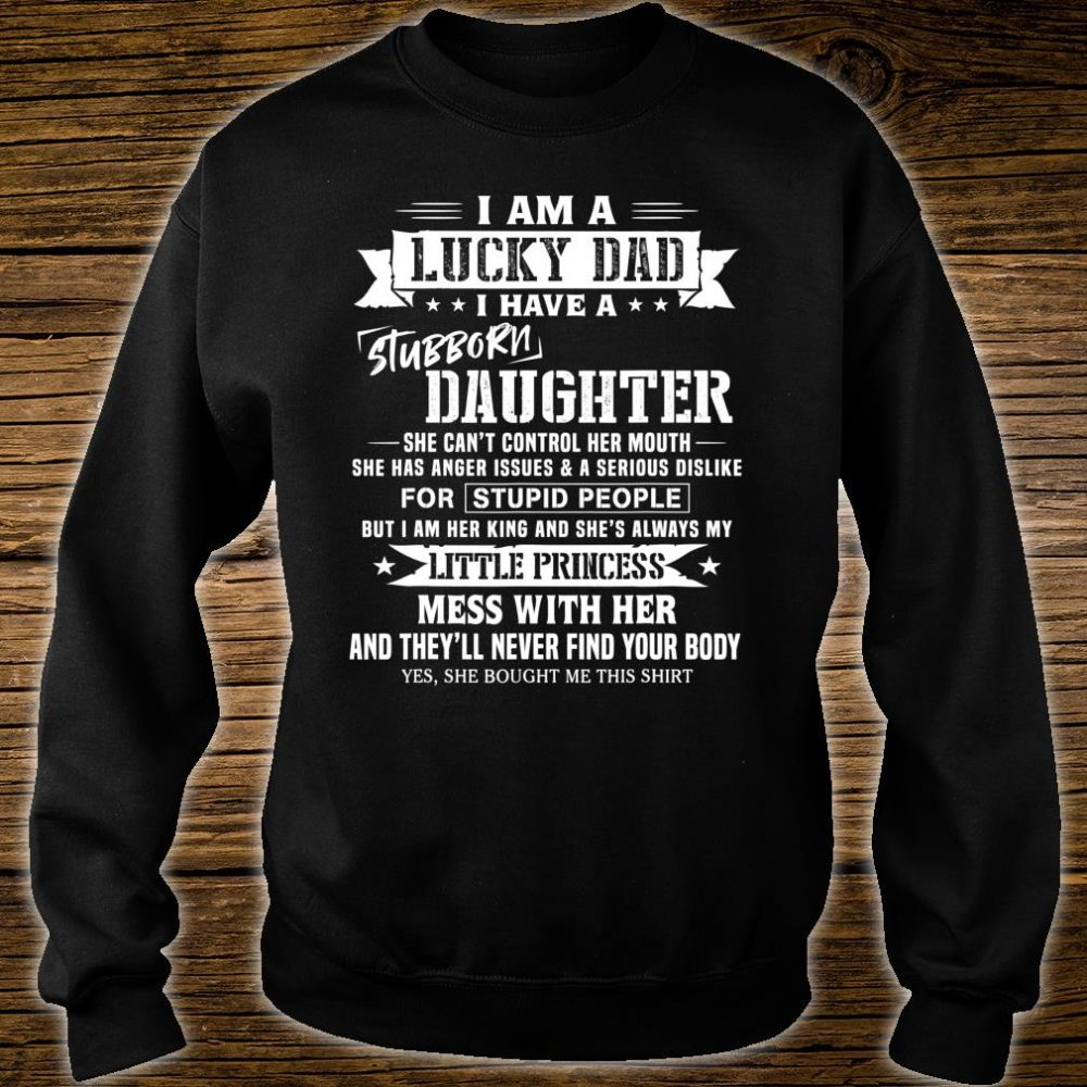 I Am A Lucky Dad I Have Stubborn Daughter Father's Day Shirt sweater