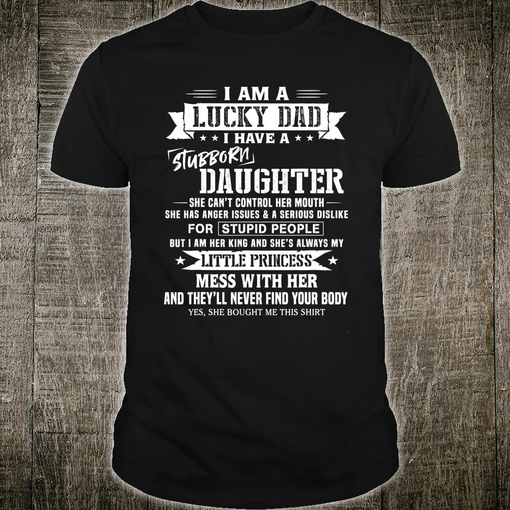 I Am A Lucky Dad I Have Stubborn Daughter Father's Day Shirt