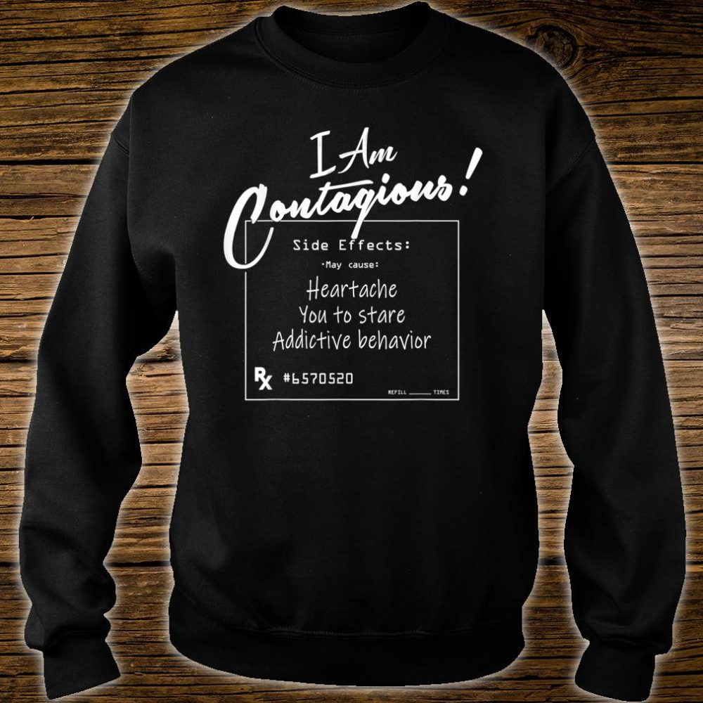I Am Contagious Shirt sweater