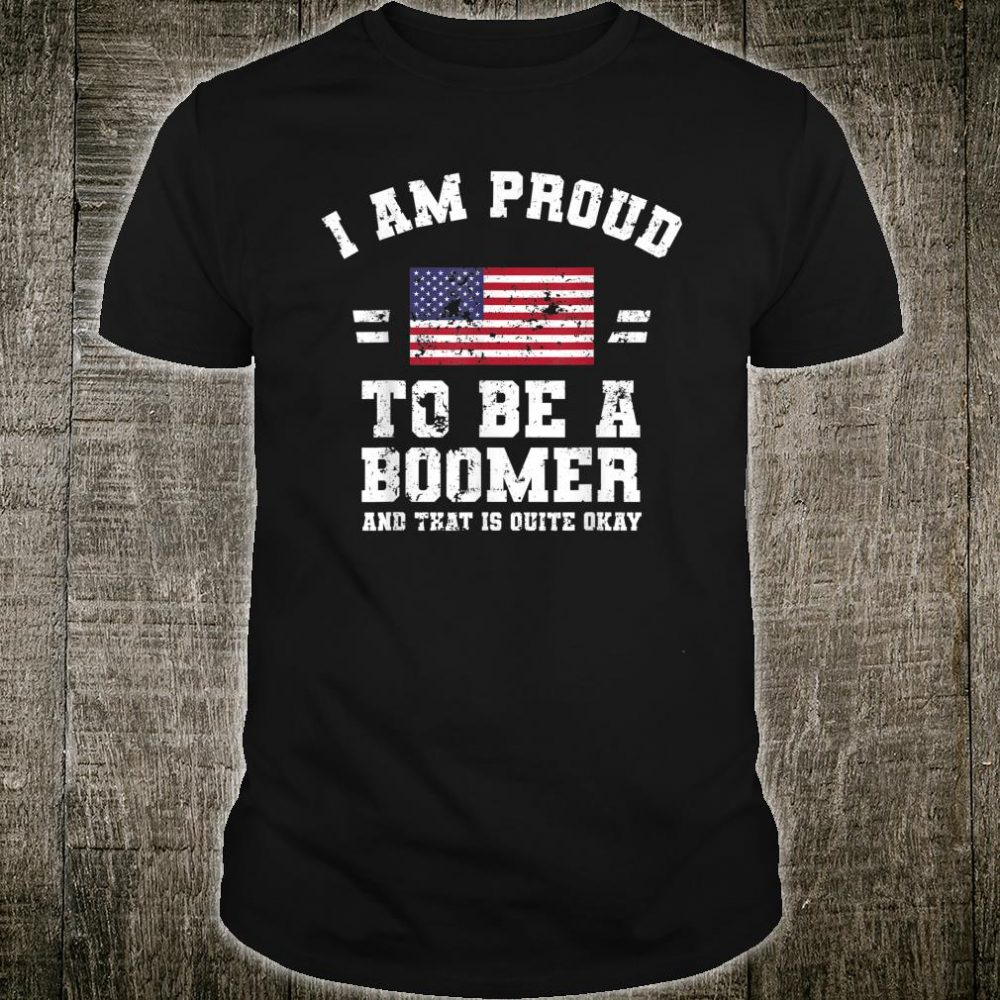 I Am Proud To Be A Boomer Shirt