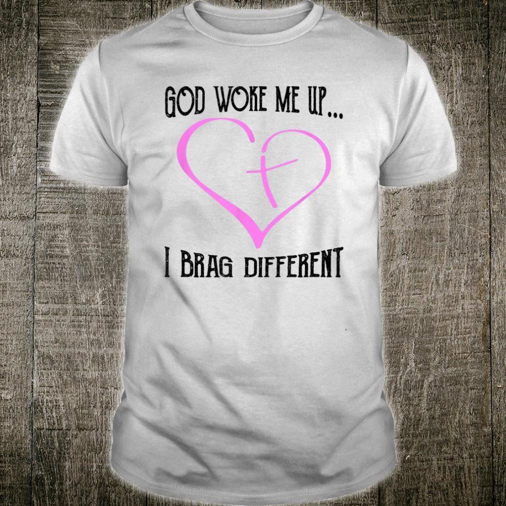 I Brag Different God woke me up Shirt