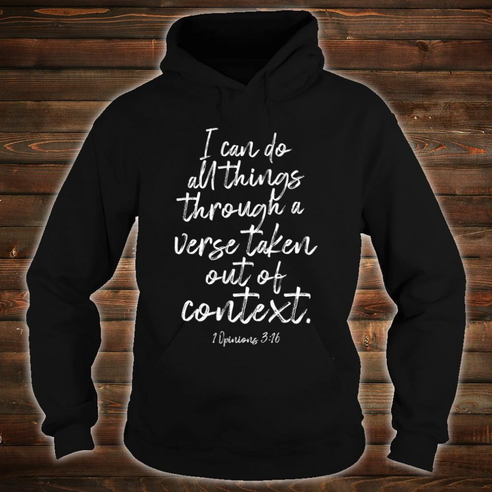 I Can Do All Things Through a Verse Taken Out of Context Shirt hoodie