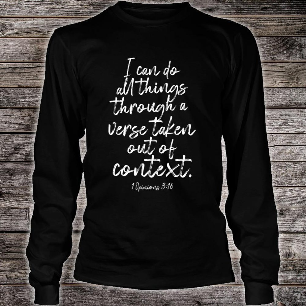 I Can Do All Things Through a Verse Taken Out of Context Shirt long sleeved
