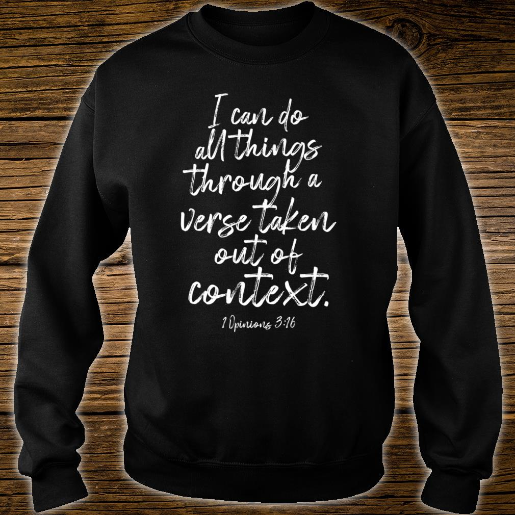 I Can Do All Things Through a Verse Taken Out of Context Shirt sweater