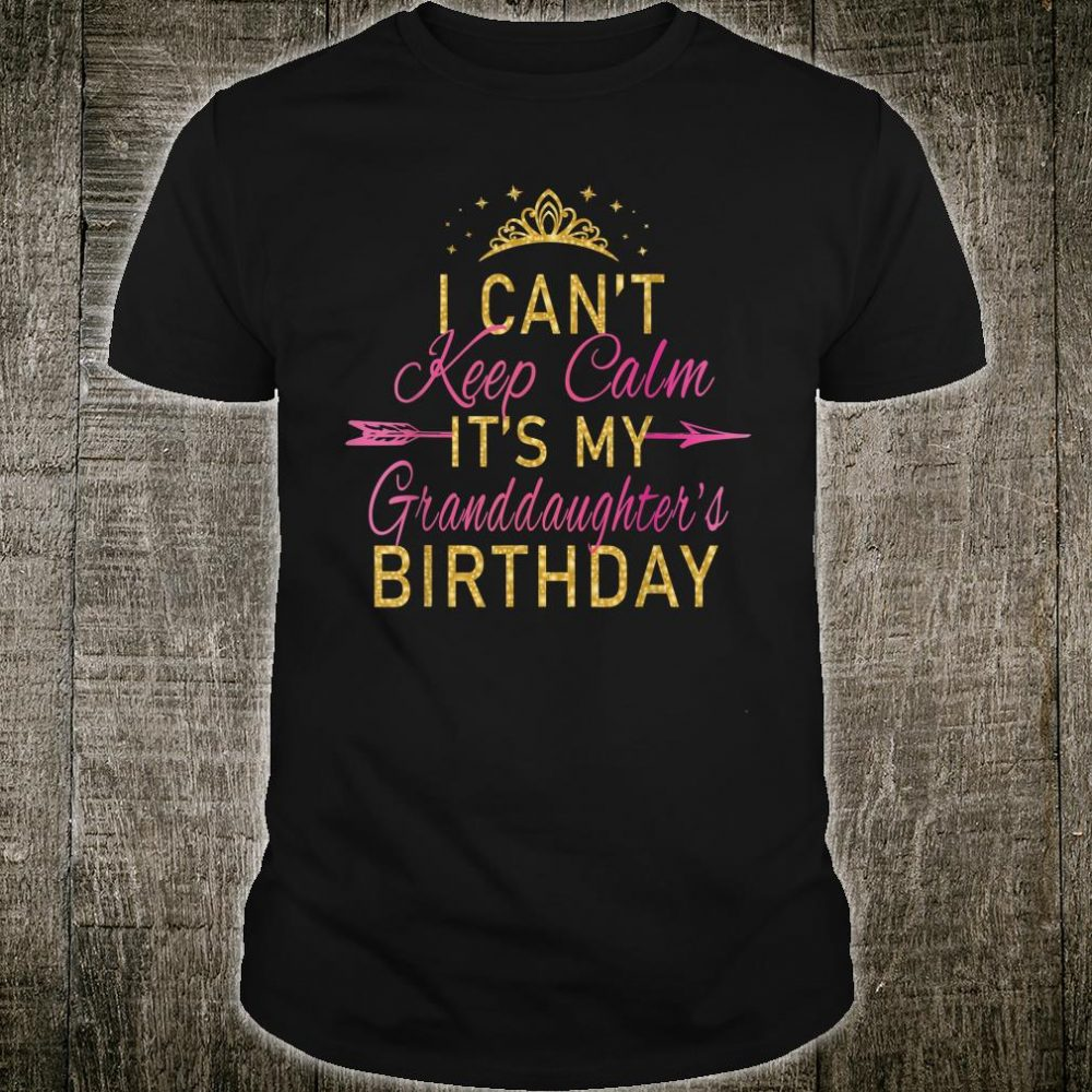 I Can't Keep Calm It's My Granddaughter's Birthday Party Shirt