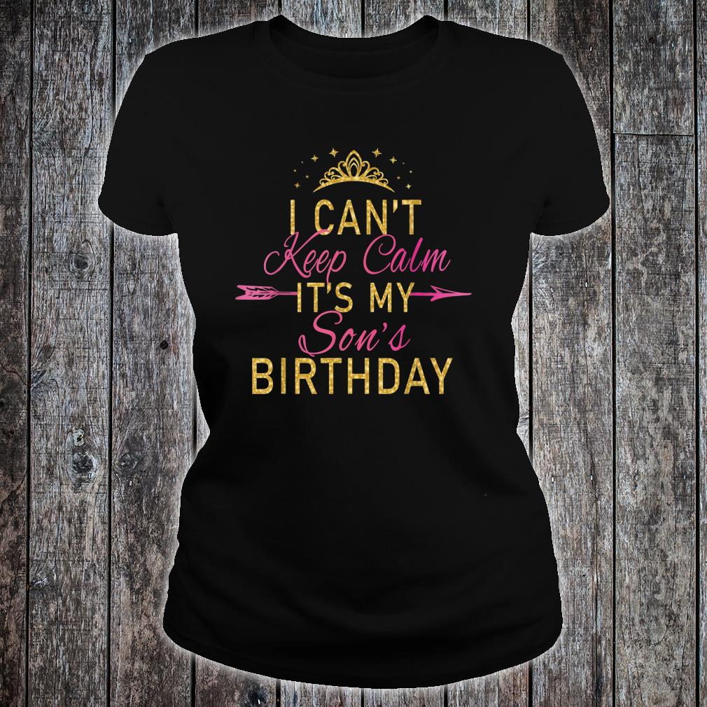 I Can't Keep Calm It's My Son's Birthday Party Shirt ladies tee