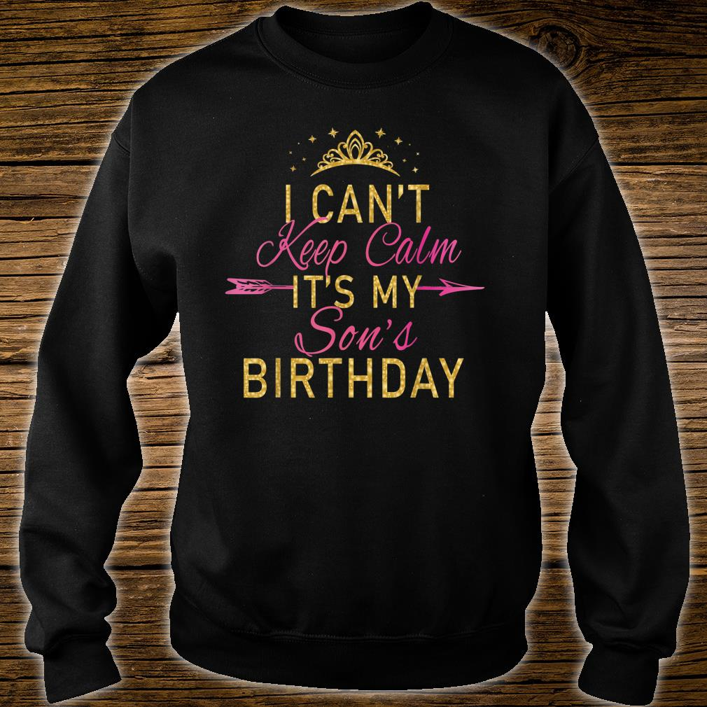 I Can't Keep Calm It's My Son's Birthday Party Shirt sweater