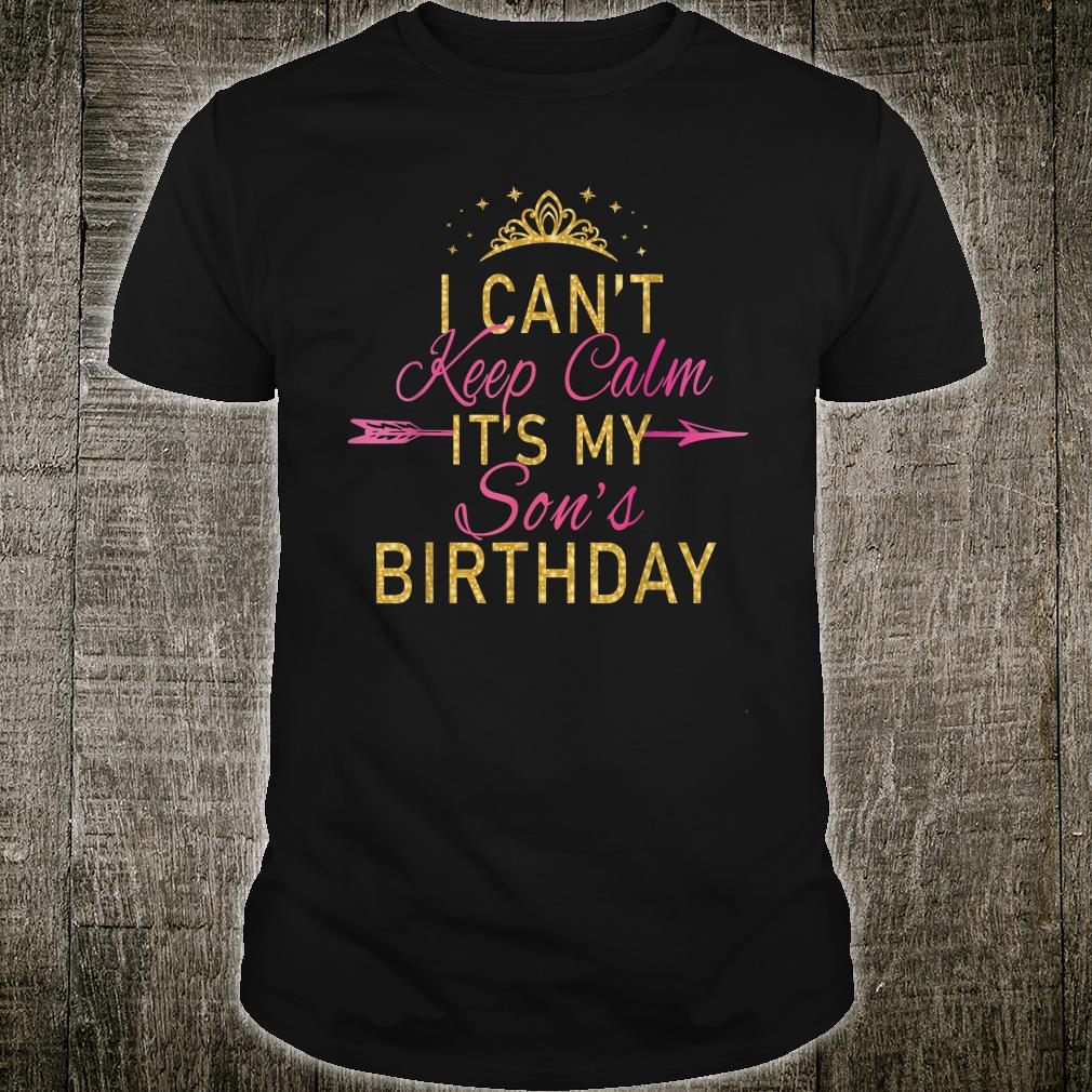I Can't Keep Calm It's My Son's Birthday Party Shirt