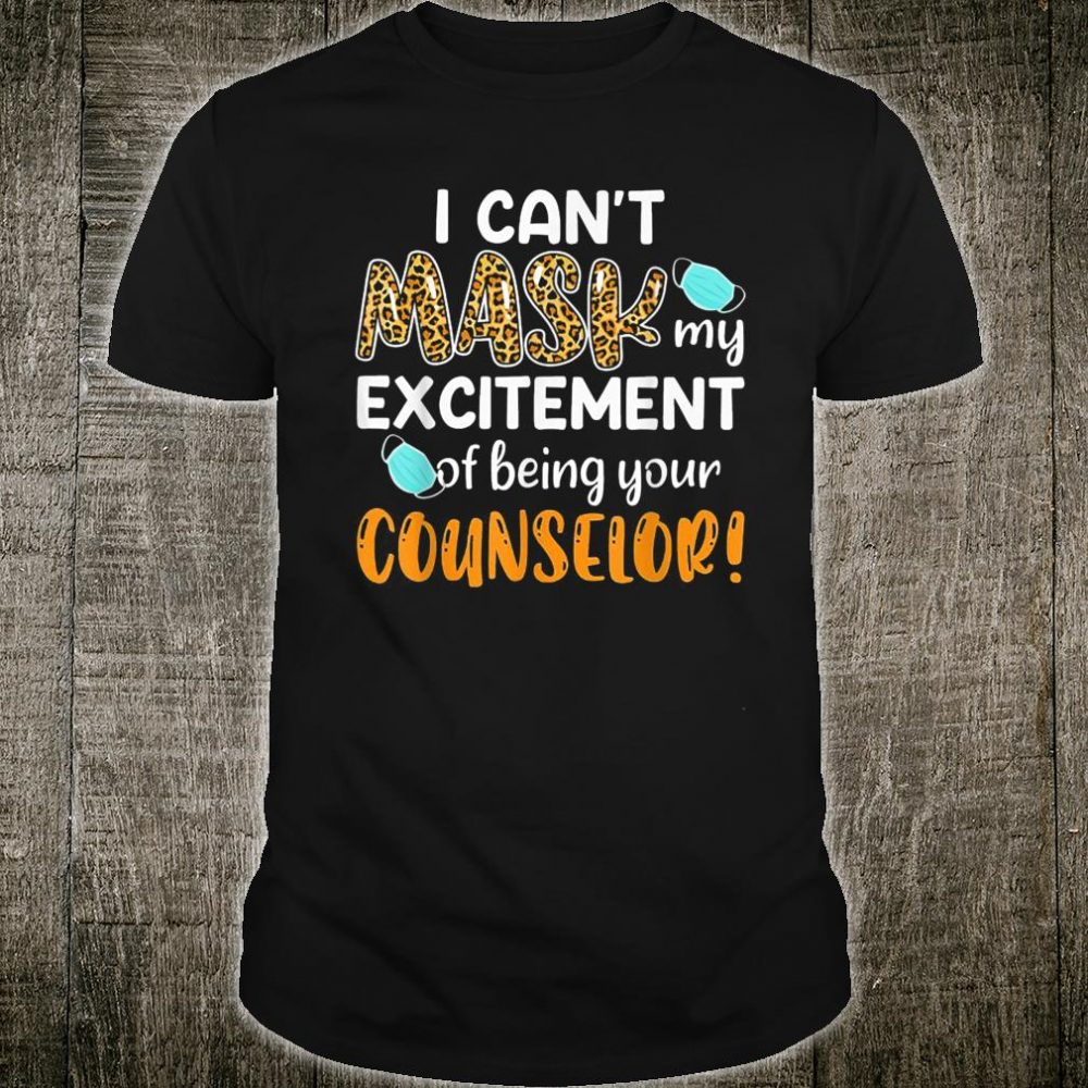 I Can't Mask My Excitement Of Being Your Counselor Shirt