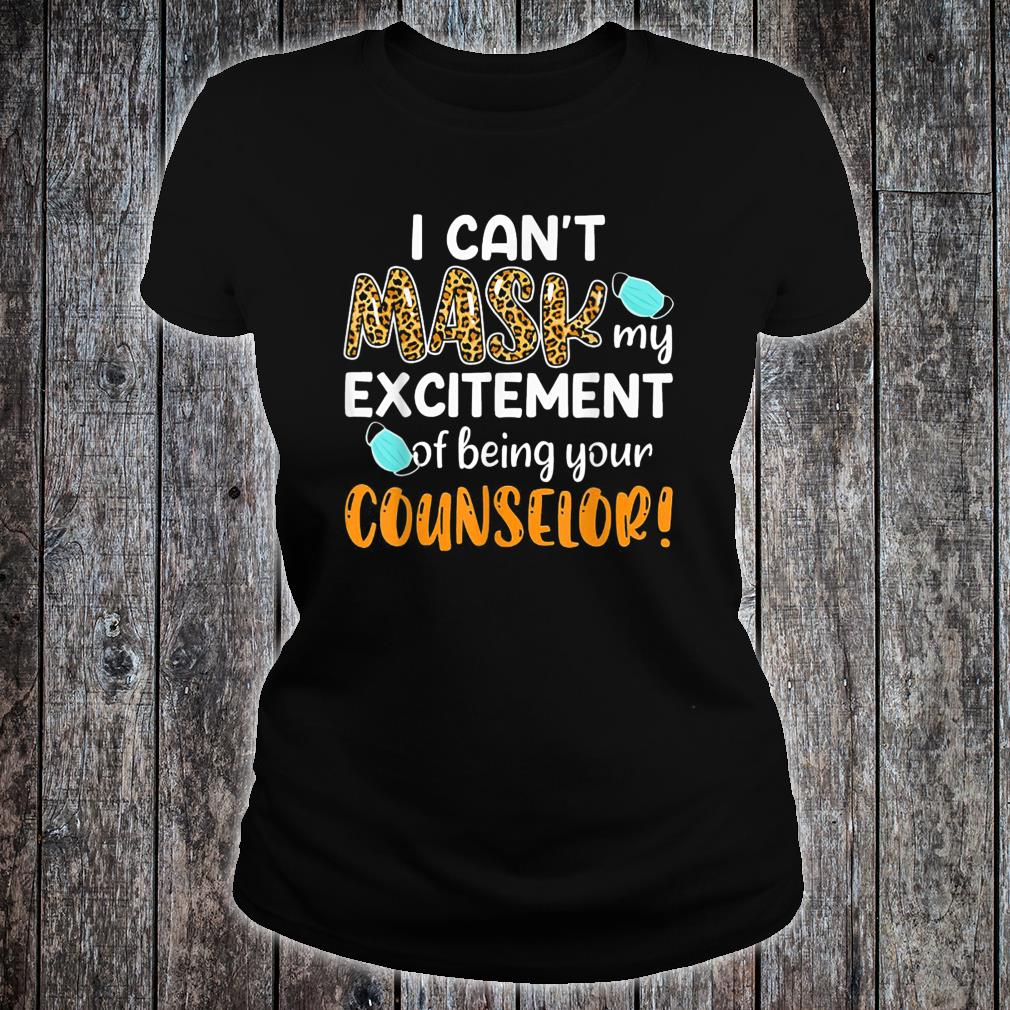 I Can't Mask My Excitement Of Being Your Counselor Shirt ladies tee