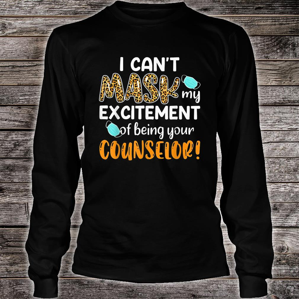 I Can't Mask My Excitement Of Being Your Counselor Shirt long sleeved
