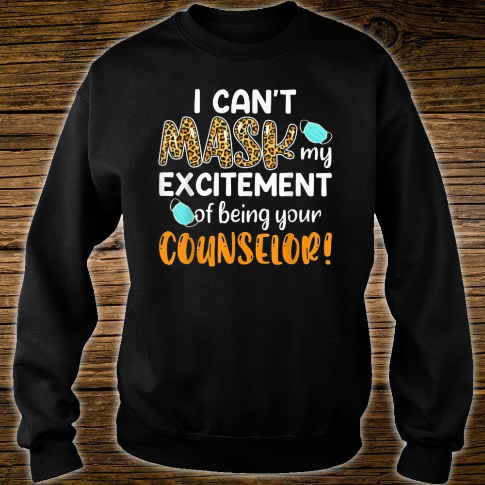 I Can't Mask My Excitement Of Being Your Counselor Shirt sweater