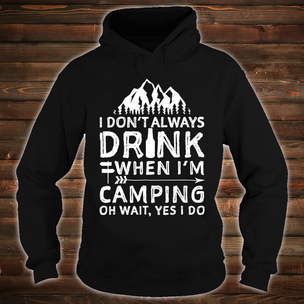 I Don't Always Drink When I'm Camping Shirt hoodie